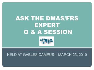 ASK THE DMAS/FRS EXPERT  Q & A SESSION