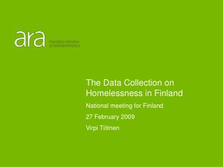 The Data Collection on Homelessness in Finland National meeting for Finland 27 February 2009