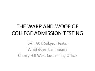 THE WARP AND WOOF OF COLLEGE ADMISSION TESTING