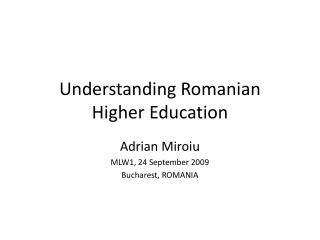 Understanding Romanian  Higher Education