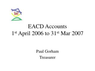 EACD Accounts  1 st  April 2006 to 31 st  Mar 2007