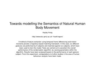 Towards modelling the Semantics of Natural Human Body Movement  Hayley Hung  dcs.qmul.ac.uk
