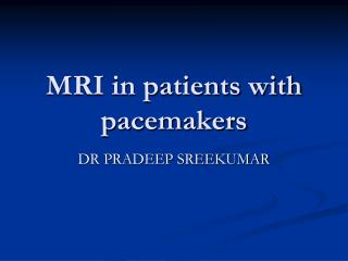 MRI in patients with pacemakers