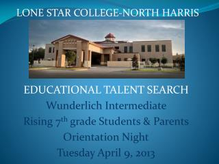 EDUCATIONAL TALENT SEARCH Wunderlich Intermediate  Rising 7 th  grade Students & Parents