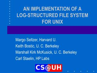 AN IMPLEMENTATION OF A LOG-STRUCTURED FILE SYSTEM FOR UNIX