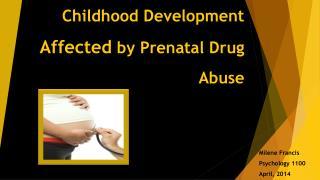 Childhood Development A ffected by Prenatal D rug A buse