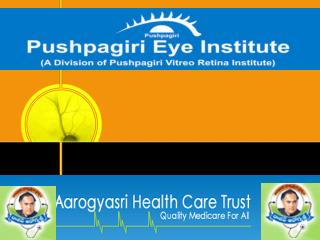 AAROGYASRI & PUSHPAGIRI VITREO RETINA INSTITUTE PATNERSHIP WAS STARTED ON SEPTEMBER 2008