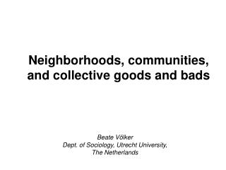 Neighborhoods, communities, and collective goods and bads