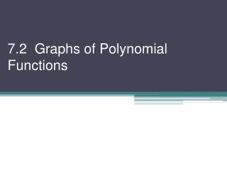 7.2  Graphs of Polynomial Functions