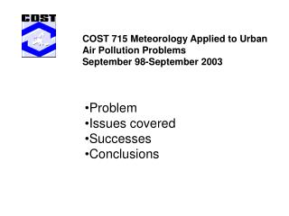 COST 715 Meteorology Applied to Urban Air Pollution Problems September 98-September 2003