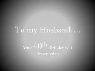 To my Husband….