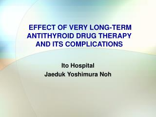 EFFECT OF VERY LONG-TERM ANTITHYROID  DRUG  THERAPY AND ITS COMPLICATION S