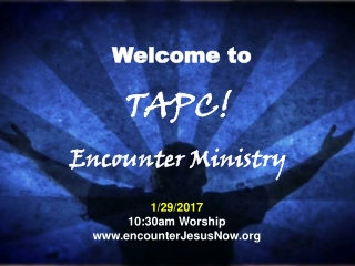 Welcome to TAPC! Encounter Ministry