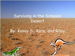 Surviving in the Simpson Desert By: Kasey S., Kate, and Riley