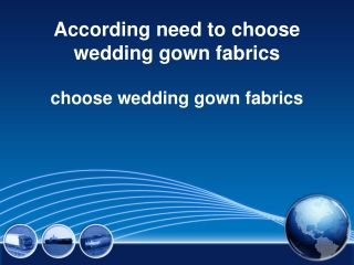 According need to choose wedding gown fabrics