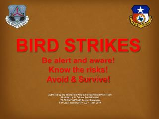 BIRD STRIKES Be alert and aware! Know the risks! Avoid & Survive!