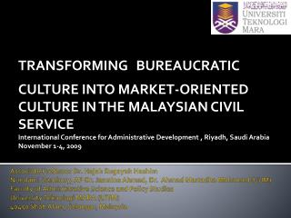 TRANSFORMING BUREAUCRATIC CULTURE INTO MARKET-ORIENTED CULTURE IN THE MALAYSIAN CIVIL SERVICE