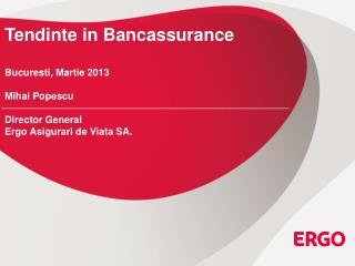 Tendinte in Bancassurance Bucuresti , Martie 2013 Mihai Popescu Director General
