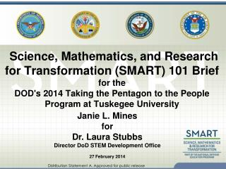 Janie L. Mines  for Dr . Laura  Stubbs Director DoD STEM Development Office 27 February 2014