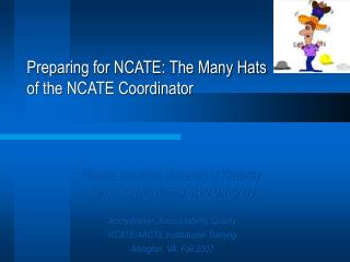 Preparing for NCATE: The Many Hats  of the NCATE Coordinator