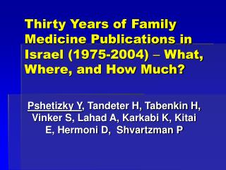 Thirty Years of Family Medicine Publications in Israel (1975-2004)  –  What, Where, and How Much?