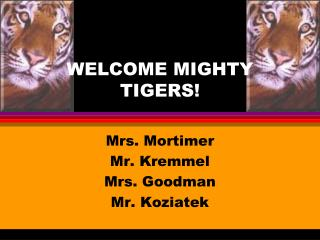 WELCOME MIGHTY TIGERS!