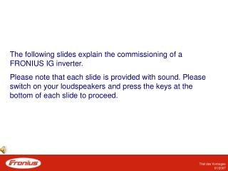 The following slides explain the commissioning of a FRONIUS IG inverter.