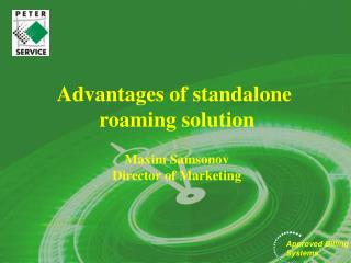 Advantages of standalone  roaming solution Maxim Samsonov Director of Marketing