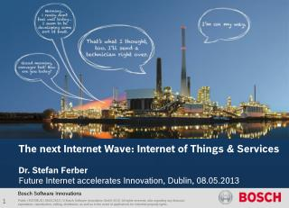 The next Internet Wave: Internet of Things & Services Dr. Stefan Ferber