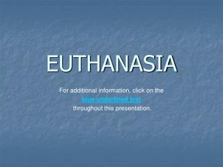 EUTHANASIA For additional information, click on the  blue underlined text