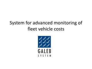 System for advanced monitoring of fleet vehicle costs