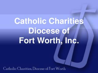 Catholic Charities Diocese of   Fort Worth, Inc.
