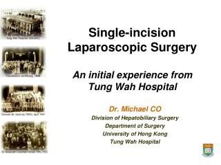 Single-incision  Laparoscopic Surgery  An initial experience from  Tung Wah Hospital