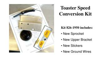 Kit 826-1950 includes:  New Sprocket  New Upper Bracket  New Stickers  New Ground Wires