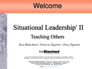 Welcome Situational Leadership ®  II Teaching Others