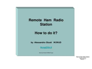 Remote  Ham  Radio  Station How to do it? by  Alessandro Giusti   IK5WJD ikcsg@tin.it Automaz-Shack-IK5WJD-2