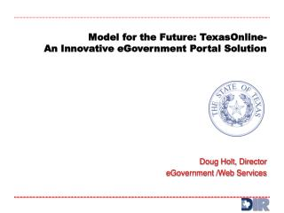 Model for the Future: TexasOnline- An Innovative eGovernment Portal Solution