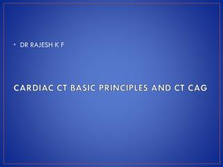 CARDIAC CT BASIC PRINCIPLES AND CT CAG
