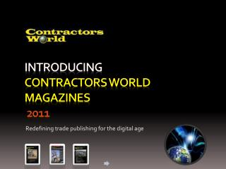 Introducing  Contractors World MAGAZINES 2011