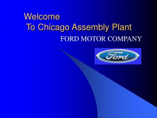 Welcome  To Chicago Assembly Plant