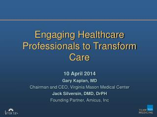 10 April 2014 Gary Kaplan, MD  Chairman and CEO, Virginia Mason Medical Center