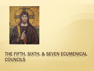 The Fifth, Sixth, & Seven Ecumenical Councils
