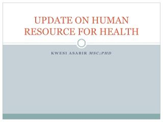 UPDATE ON HUMAN RESOURCE FOR HEALTH