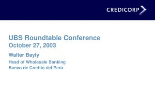 UBS Roundtable Conference October 27, 2003 Walter Bayly   Head of Wholesale Banking