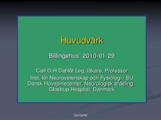 Huvudvärk Billingehus  2010-01-29 Carl G H Dahlöf Leg. läkare, Professor