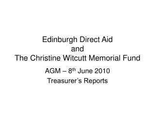 Edinburgh Direct Aid  and The Christine Witcutt Memorial Fund