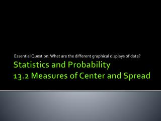 Statistics and Probability 13.2 Measures of Center and Spread