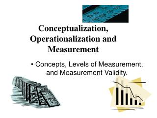 Conceptualization, Operationalization and Measurement
