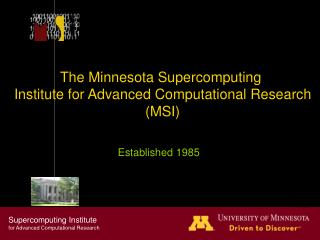 The Minnesota Supercomputing  Institute for Advanced Computational Research (MSI)