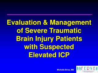 Evaluation & Management of Severe Traumatic  Brain Injury Patients with Suspected  Elevated ICP